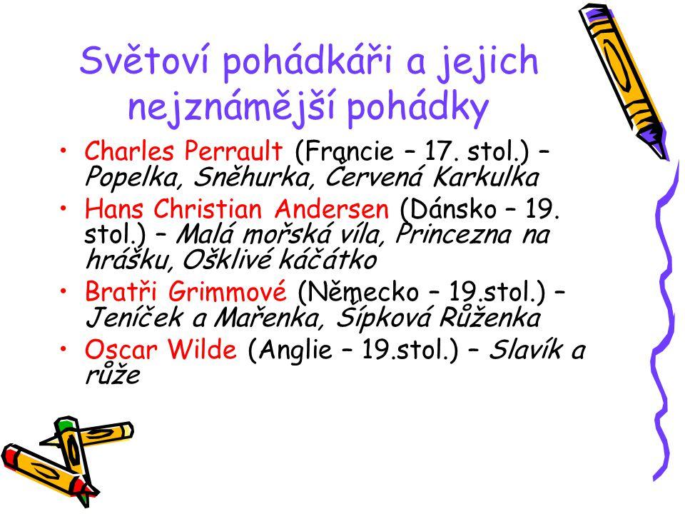 Světoví pohádkáři a jejich nejznámější pohádky Charles Perrault (Francie – 17. stol.) – Popelka, Sněhurka, Červená Karkulka Hans Christian Andersen (D