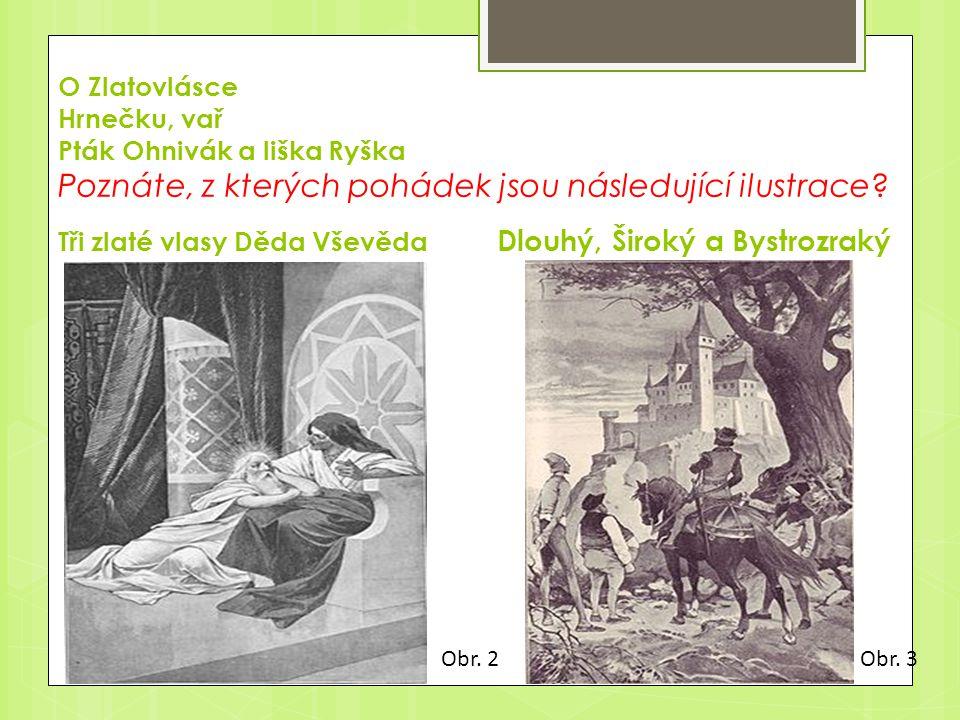 O Zlatovlásce Hrnečku, vař Pták Ohnivák a liška Ryška Poznáte, z kterých pohádek jsou následující ilustrace? Tři zlaté vlasy Děda Vševěda Dlouhý, Širo