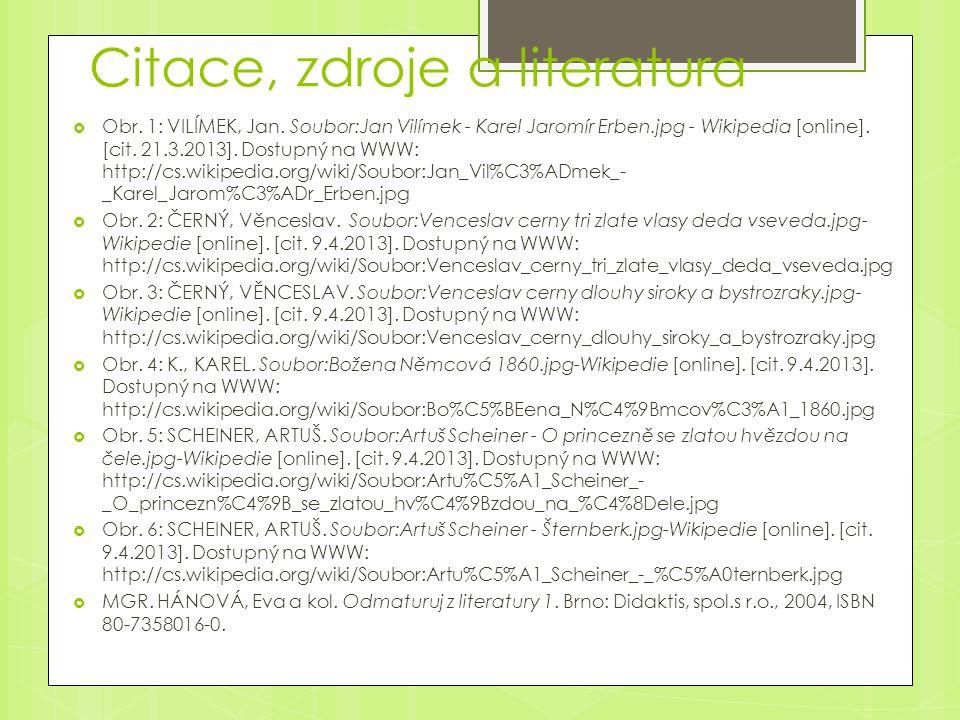 Citace, zdroje a literatura  Obr. 1: VILÍMEK, Jan. Soubor:Jan Vilímek - Karel Jaromír Erben.jpg - Wikipedia [online]. [cit. 21.3.2013]. Dostupný na W