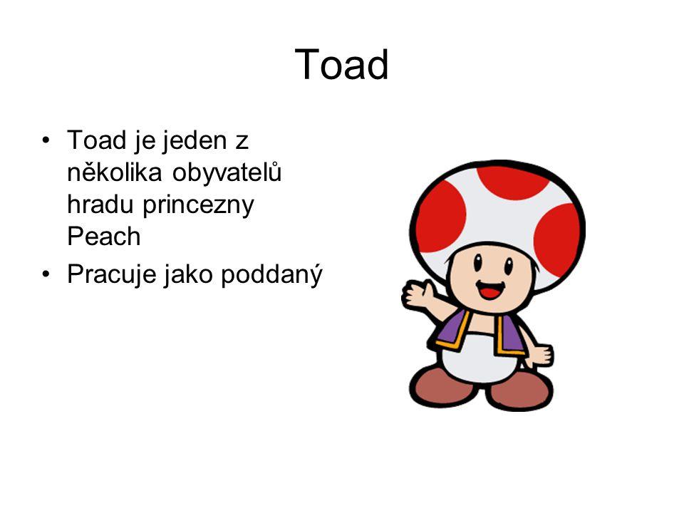 Toad Toad je jeden z několika obyvatelů hradu princezny Peach Pracuje jako poddaný