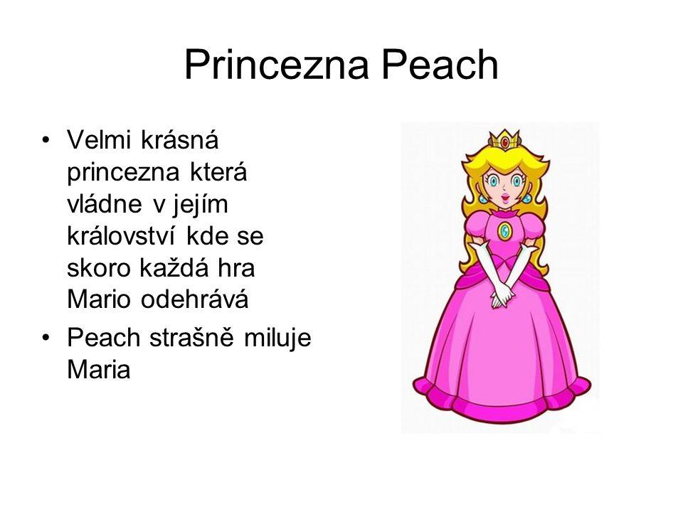 Princezna Peach Velmi krásná princezna která vládne v jejím království kde se skoro každá hra Mario odehrává Peach strašně miluje Maria