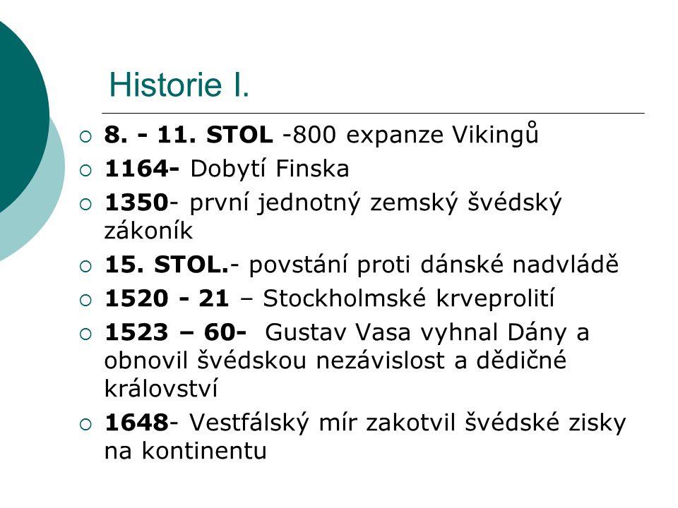 Historie I.  8. - 11. STOL -800 expanze Vikingů  1164- Dobytí Finska  1350- první jednotný zemský švédský zákoník  15. STOL.- povstání proti dánsk