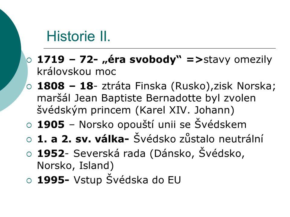 """Historie II.  1719 – 72- """"éra svobody"""" =>stavy omezily královskou moc  1808 – 18- ztráta Finska (Rusko),zisk Norska; maršál Jean Baptiste Bernadotte"""