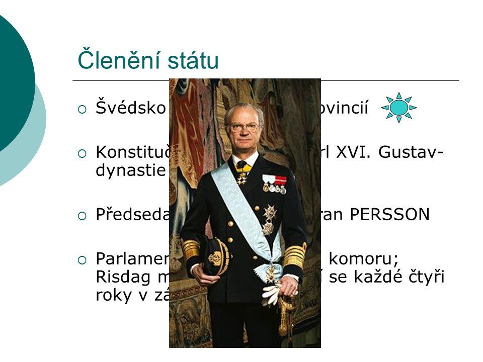 Členění státu  Švédsko se skládá z 24 provincií  Konstituční monarchie (Carl XVI. Gustav- dynastie Bernadottů)  Předseda vlády (2006) Goran PERSSON