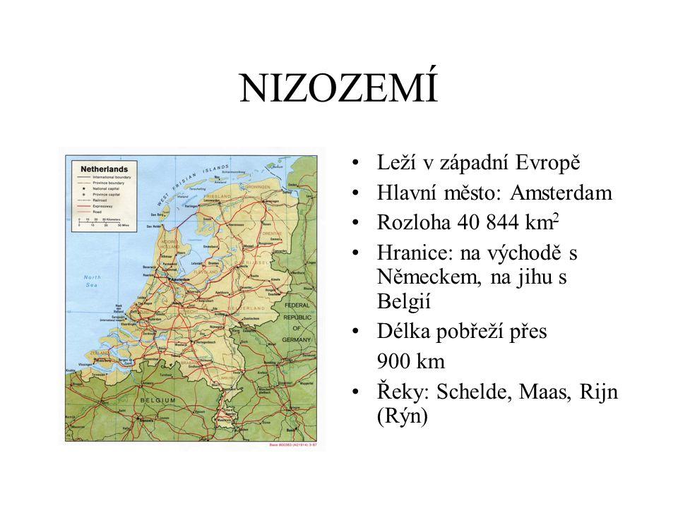 NIZOZEMÍ Leží v západní Evropě Hlavní město: Amsterdam Rozloha 40 844 km 2 Hranice: na východě s Německem, na jihu s Belgií Délka pobřeží přes 900 km