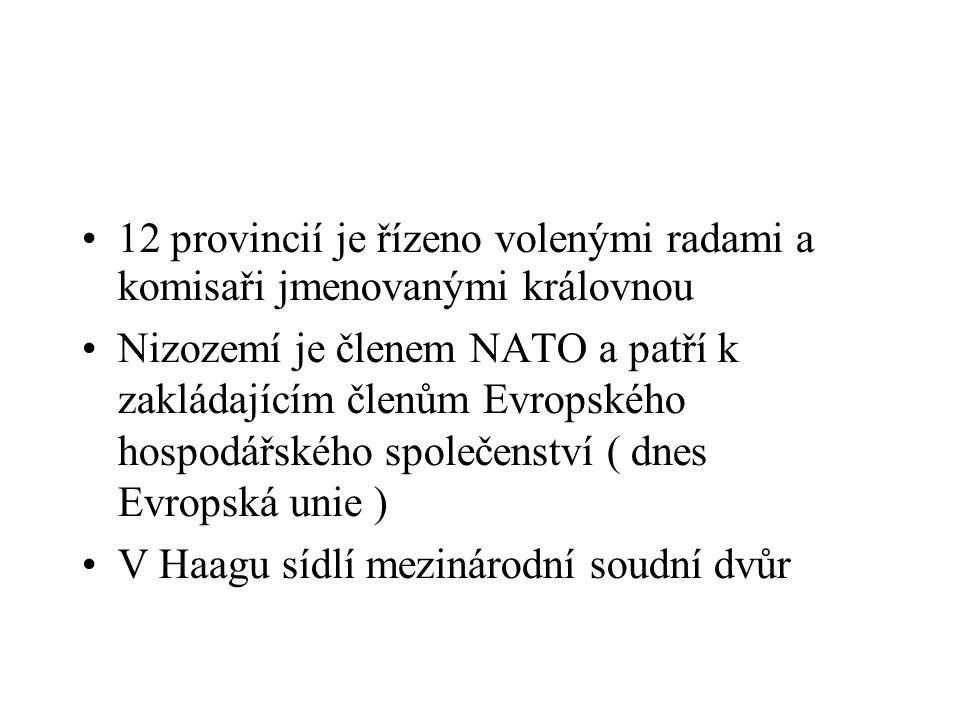 12 provincií je řízeno volenými radami a komisaři jmenovanými královnou Nizozemí je členem NATO a patří k zakládajícím členům Evropského hospodářského