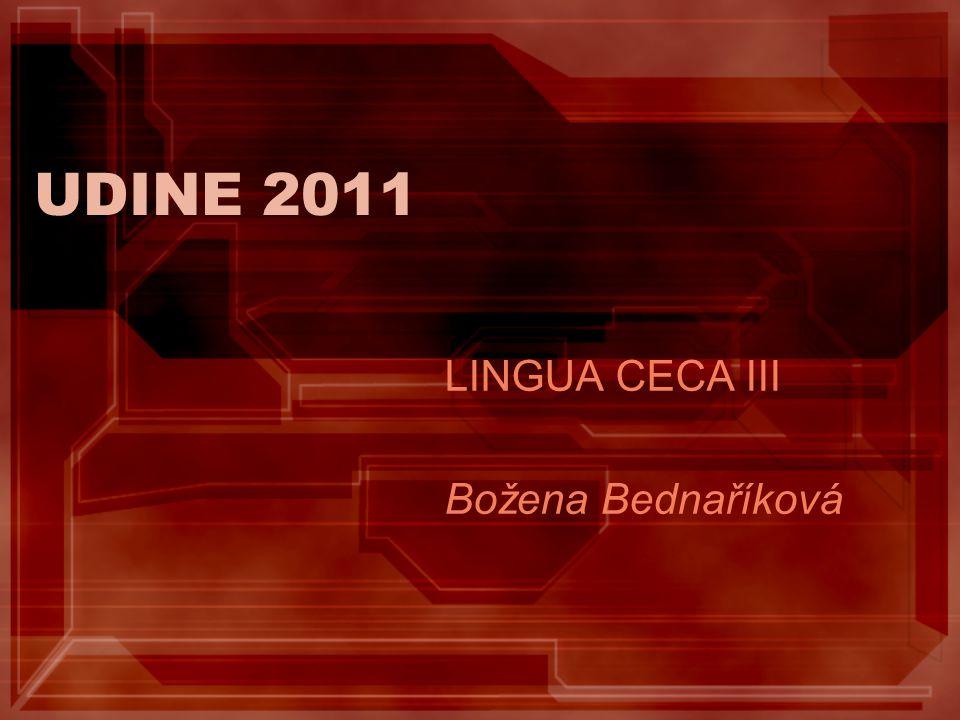 UDINE 2011 LINGUA CECA III Božena Bednaříková