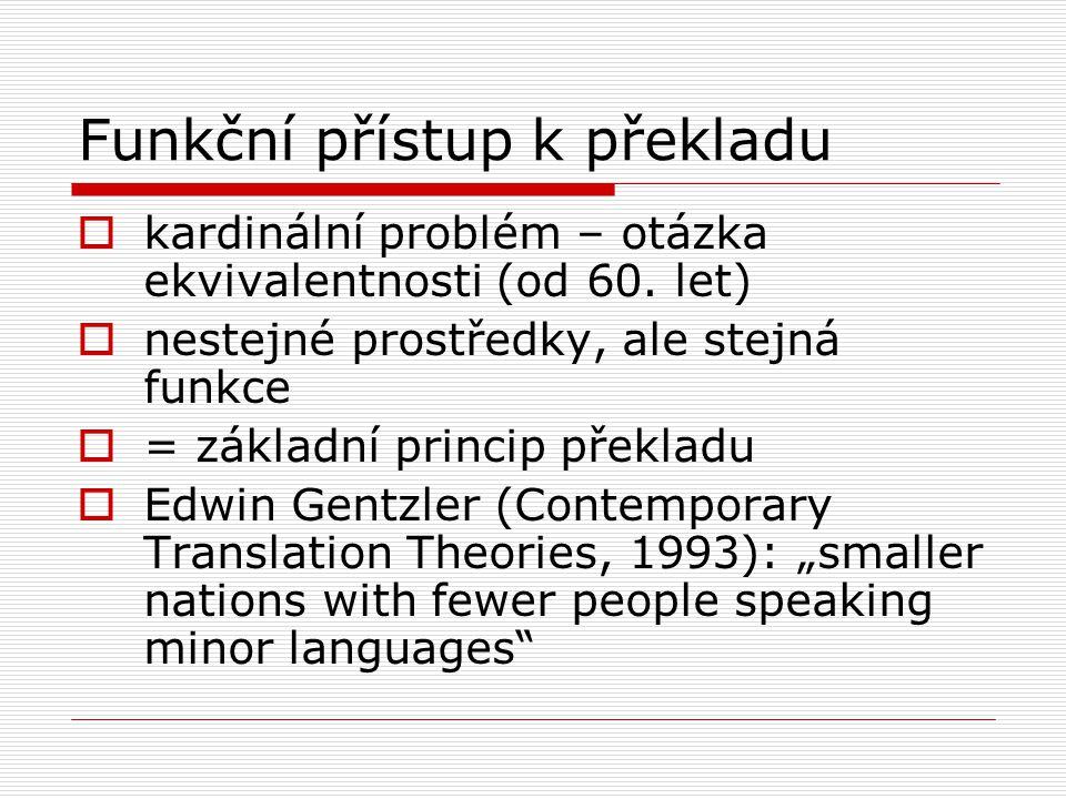 Funkční přístup k překladu  kardinální problém – otázka ekvivalentnosti (od 60. let)  nestejné prostředky, ale stejná funkce  = základní princip př