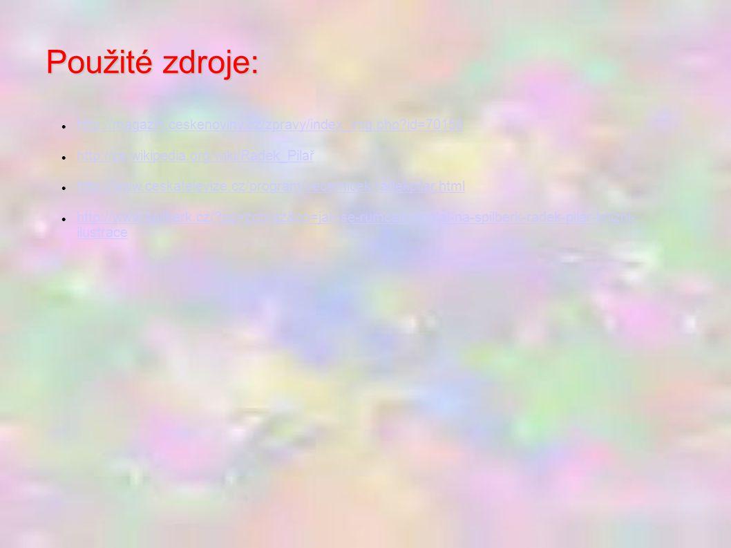 Použité zdroje: http://magazin.ceskenoviny.cz/zpravy/index_img.php?id=70158 http://cs.wikipedia.org/wiki/Radek_Pilař http://www.ceskatelevize.cz/progr