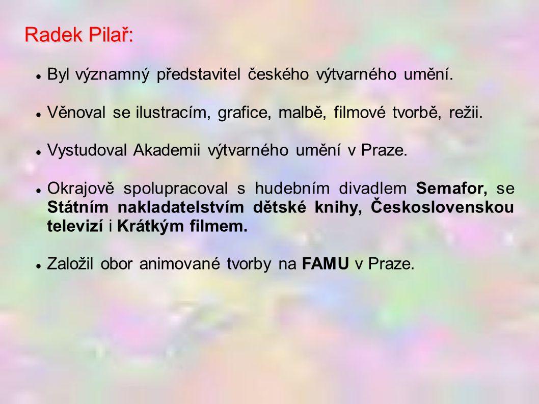 Radek Pilař – dílo: tvůrce znělky Večerníčka Vytvořil postavičky Večerníčka, Rumcajse, Manky a Cipíska.