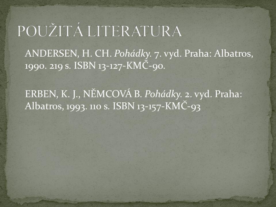 ANDERSEN, H. CH. Pohádky. 7. vyd. Praha: Albatros, 1990. 219 s. ISBN 13-127-KMČ-90. ERBEN, K. J., NĚMCOVÁ B. Pohádky. 2. vyd. Praha: Albatros, 1993. 1