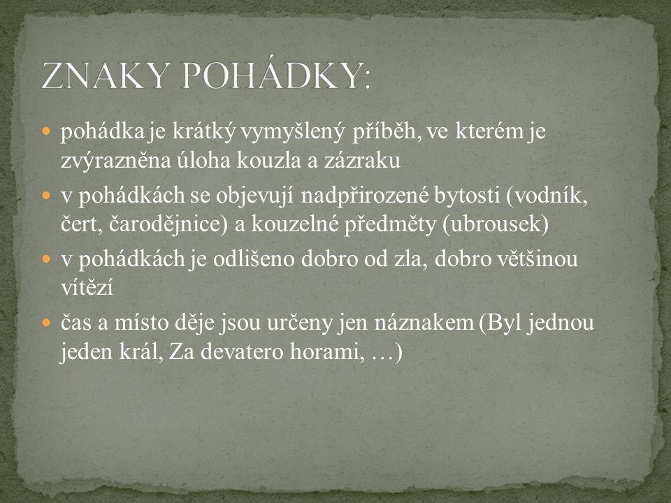 LIDOVÁ lidové pohádky se šířily ústně autor není většinou znám k nejznámějším sběratelům patřil Karel Jaromír Erben, Božena Němcová autorské pohádky mají svého autora patří k nim například Miloš Macourek AUTORSKÁ