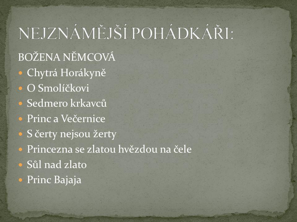 BOŽENA NĚMCOVÁ Chytrá Horákyně O Smolíčkovi Sedmero krkavců Princ a Večernice S čerty nejsou žerty Princezna se zlatou hvězdou na čele Sůl nad zlato P