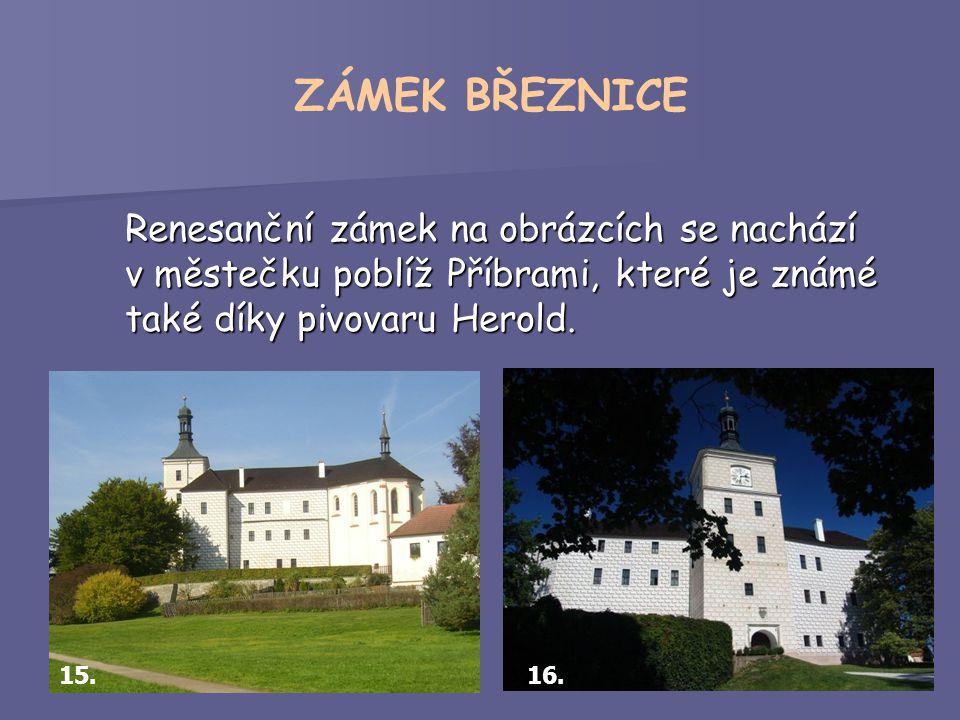 Renesanční zámek na obrázcích se nachází v městečku poblíž Příbrami, které je známé také díky pivovaru Herold.