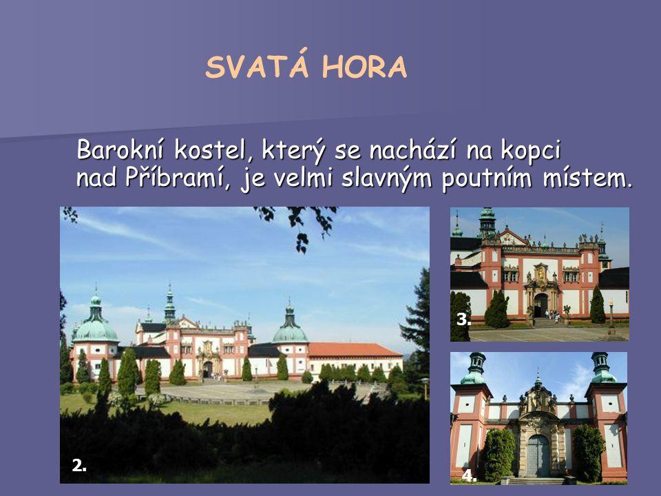 SVATÁ HORA Barokní kostel, který se nachází na kopci nad Příbramí, je velmi slavným poutním místem.