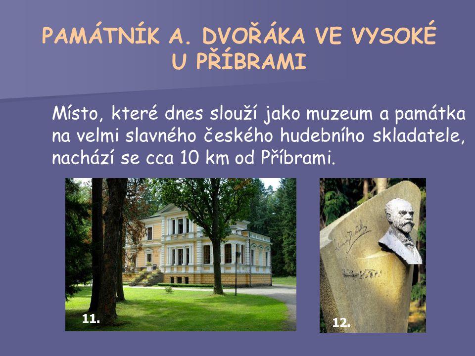 Místo, které dnes slouží jako muzeum a památka na velmi slavného českého hudebního skladatele, nachází se cca 10 km od Příbrami.