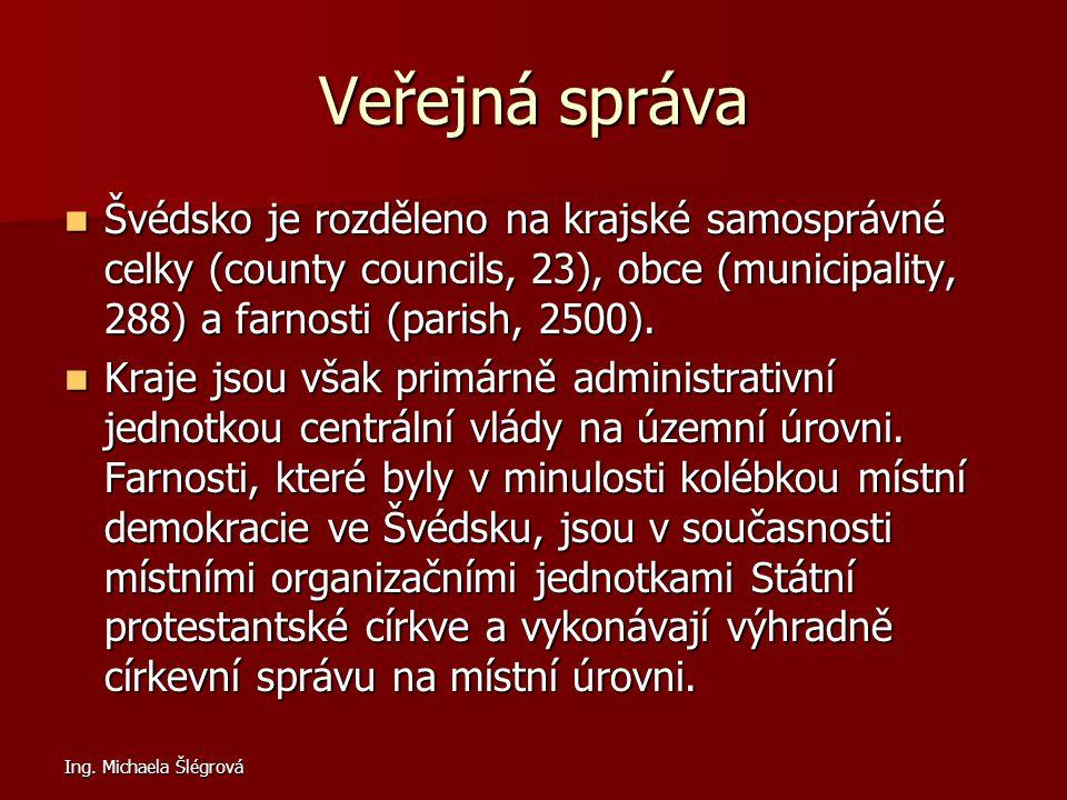 Ing. Michaela Šlégrová Veřejná správa Švédsko je rozděleno na krajské samosprávné celky (county councils, 23), obce (municipality, 288) a farnosti (pa