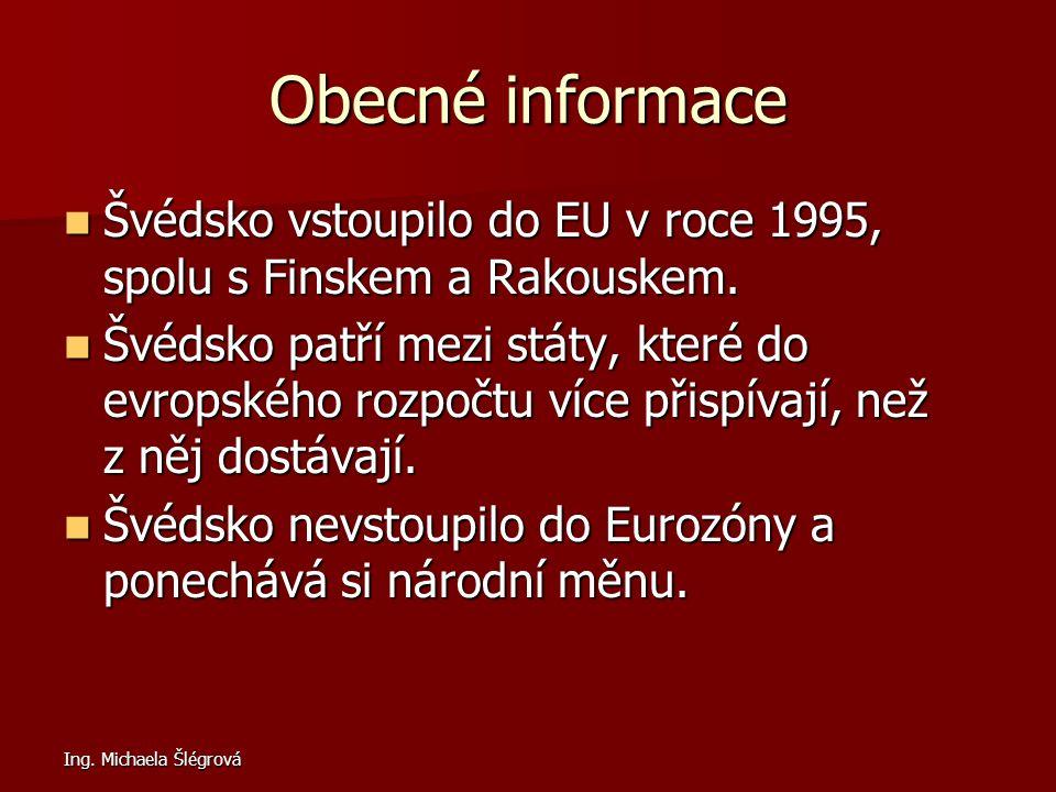Ing. Michaela Šlégrová Obecné informace Švédsko vstoupilo do EU v roce 1995, spolu s Finskem a Rakouskem. Švédsko vstoupilo do EU v roce 1995, spolu s
