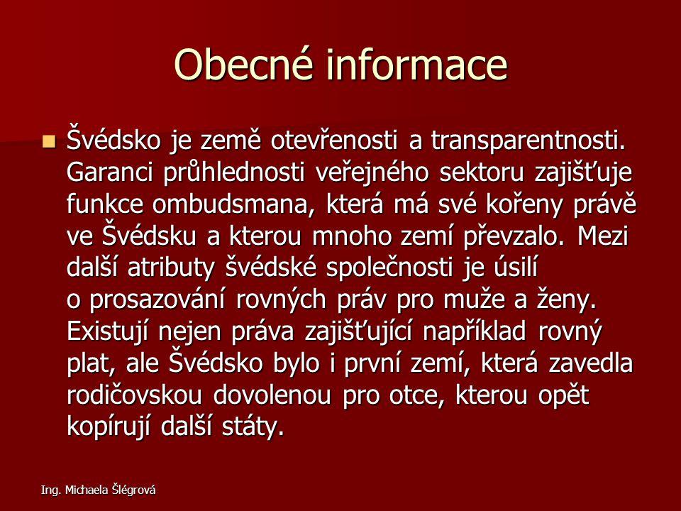 Ing. Michaela Šlégrová Obecné informace Švédsko je země otevřenosti a transparentnosti. Garanci průhlednosti veřejného sektoru zajišťuje funkce ombuds