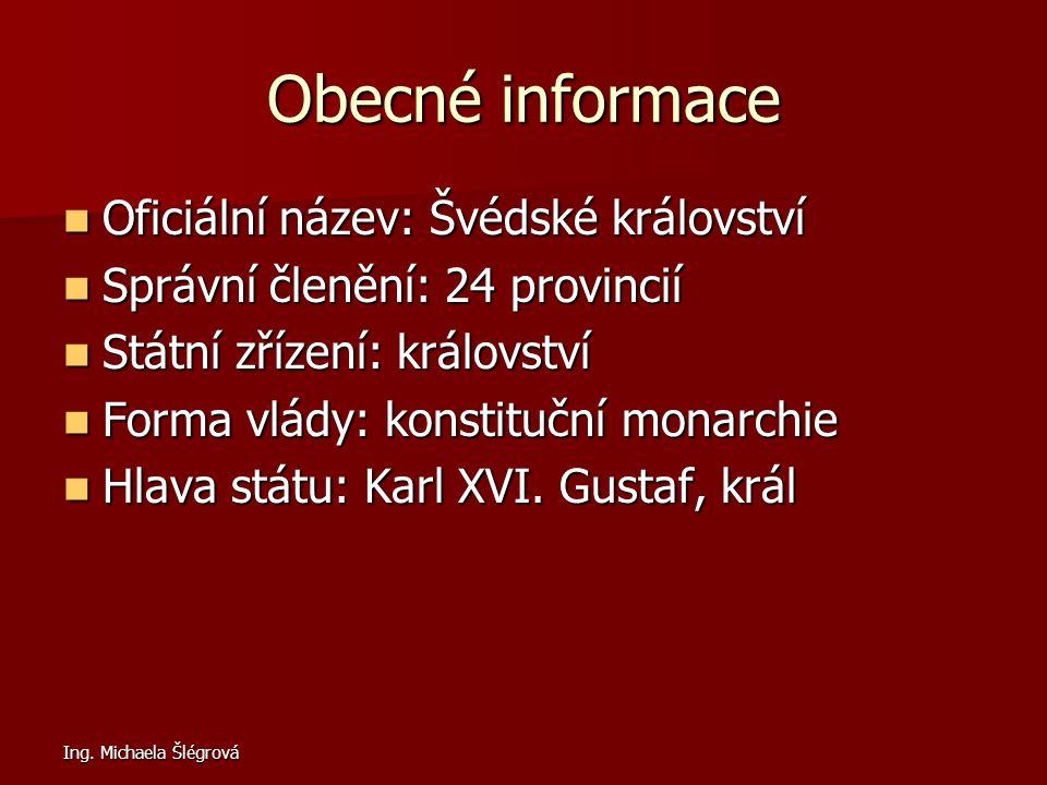 Ing. Michaela Šlégrová Obecné informace Oficiální název: Švédské království Oficiální název: Švédské království Správní členění: 24 provincií Správní