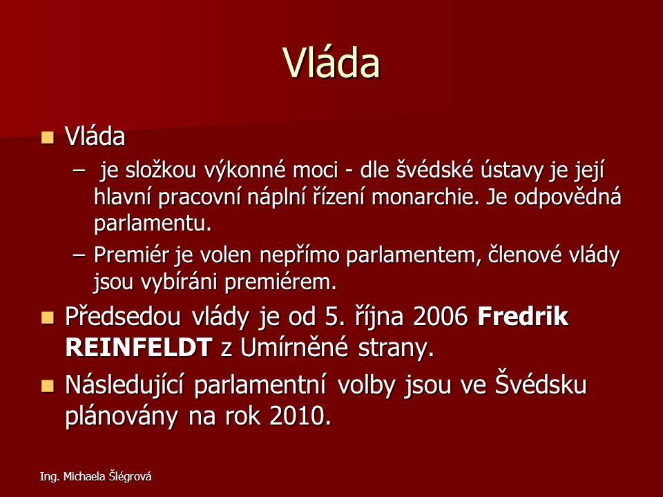 Ing. Michaela Šlégrová Vláda Vláda Vláda – je složkou výkonné moci - dle švédské ústavy je její hlavní pracovní náplní řízení monarchie. Je odpovědná