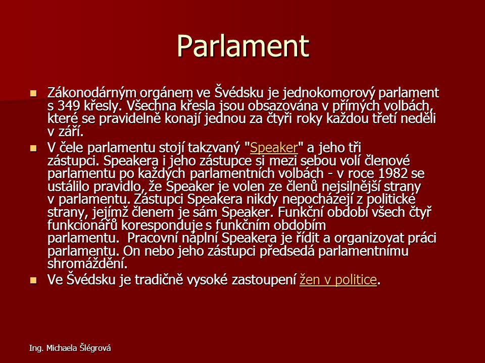 Ing. Michaela Šlégrová Parlament Zákonodárným orgánem ve Švédsku je jednokomorový parlament s 349 křesly. Všechna křesla jsou obsazována v přímých vol