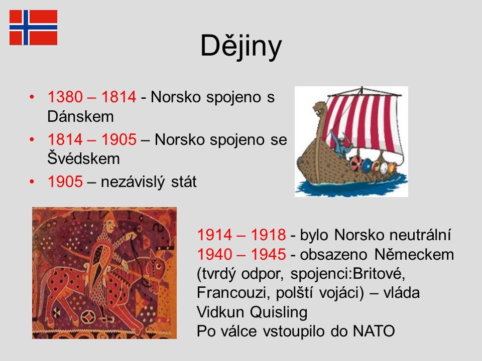 Dějiny 1380 – 1814 - Norsko spojeno s Dánskem 1814 – 1905 – Norsko spojeno se Švédskem 1905 – nezávislý stát 1914 – 1918 - bylo Norsko neutrální 1940