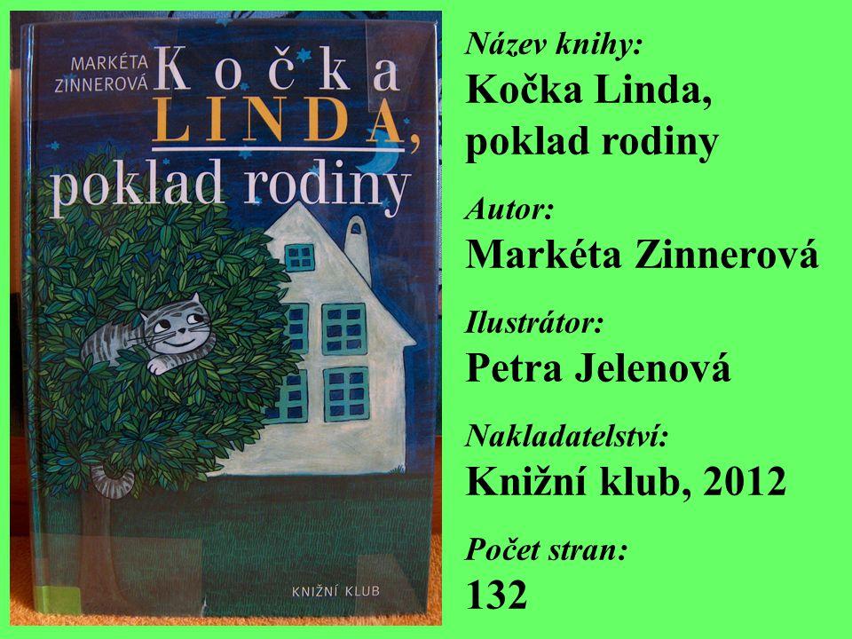 Název knihy: Kočka Linda, poklad rodiny Autor: Markéta Zinnerová Ilustrátor: Petra Jelenová Nakladatelství: Knižní klub, 2012 Počet stran: 132