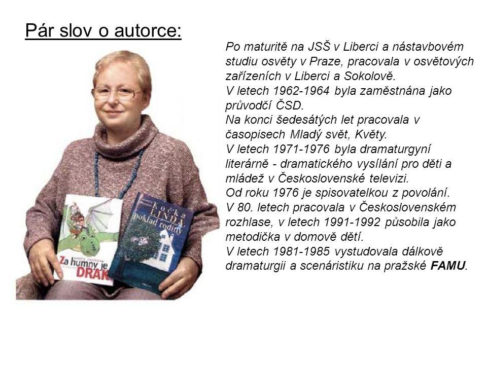 Pár slov o autorce: Po maturitě na JSŠ v Liberci a nástavbovém studiu osvěty v Praze, pracovala v osvětových zařízeních v Liberci a Sokolově.