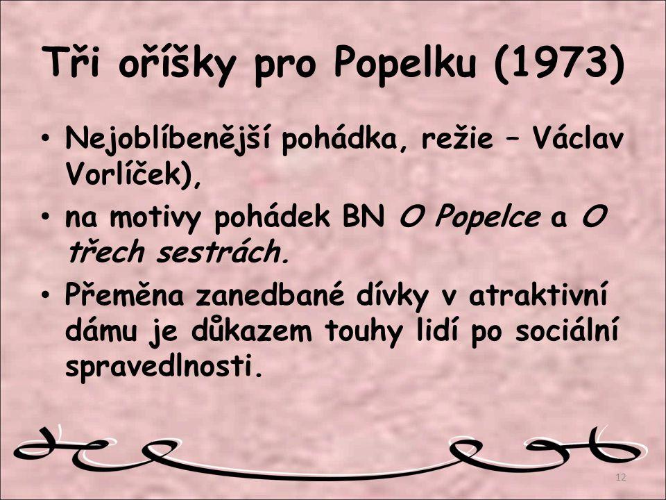Tři oříšky pro Popelku (1973) Nejoblíbenější pohádka, režie – Václav Vorlíček), na motivy pohádek BN O Popelce a O třech sestrách. Přeměna zanedbané d