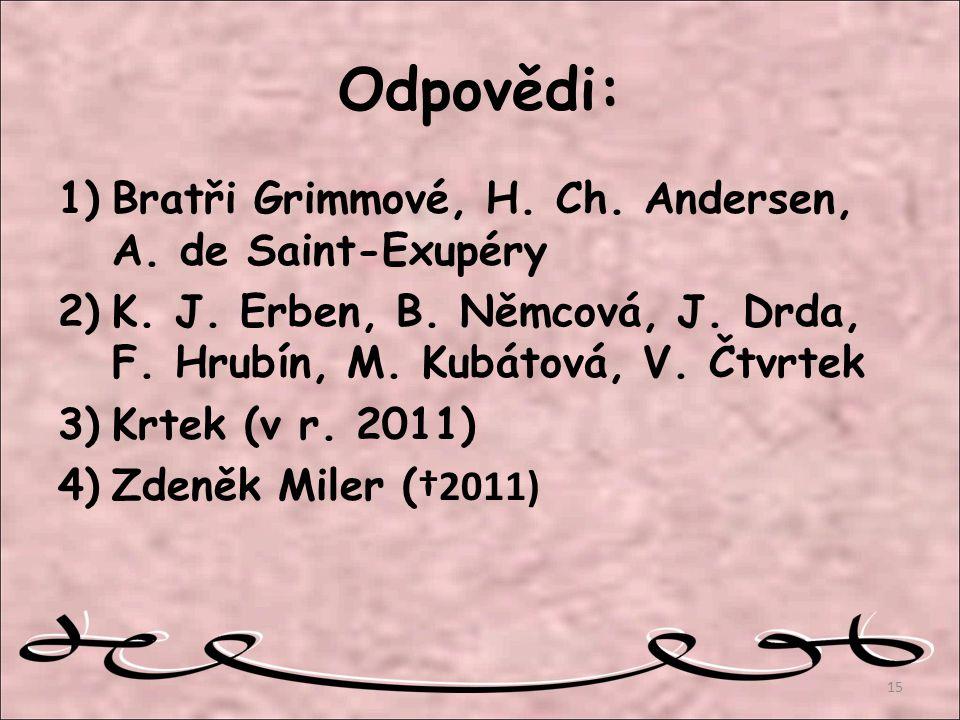 Odpovědi: 1)Bratři Grimmové, H. Ch. Andersen, A. de Saint-Exupéry 2)K. J. Erben, B. Němcová, J. Drda, F. Hrubín, M. Kubátová, V. Čtvrtek 3)Krtek (v r.