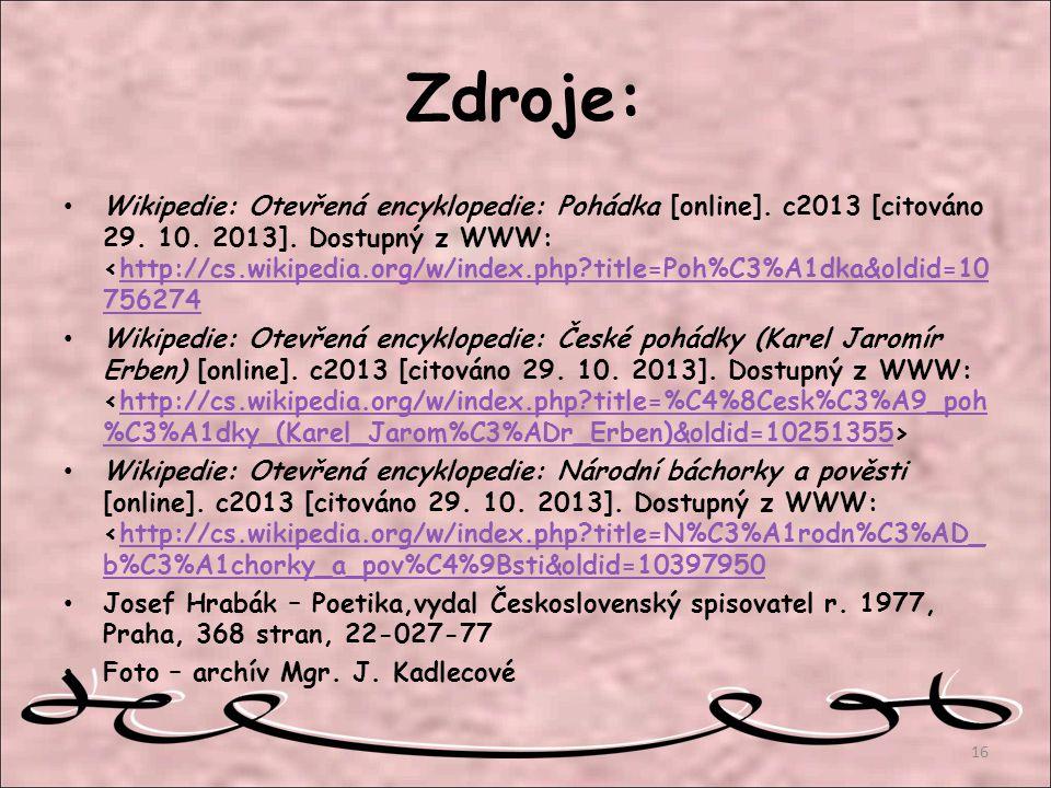 Zdroje: Wikipedie: Otevřená encyklopedie: Pohádka [online]. c2013 [citováno 29. 10. 2013]. Dostupný z WWW: <http://cs.wikipedia.org/w/index.php?title=