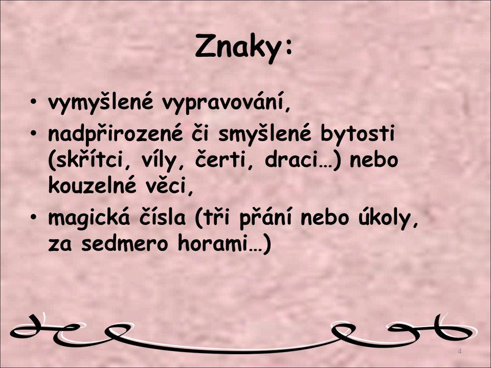 dobro (mravní dokonalost) je odměněno, zlo potrestáno (v českých pohádkách napraveno).