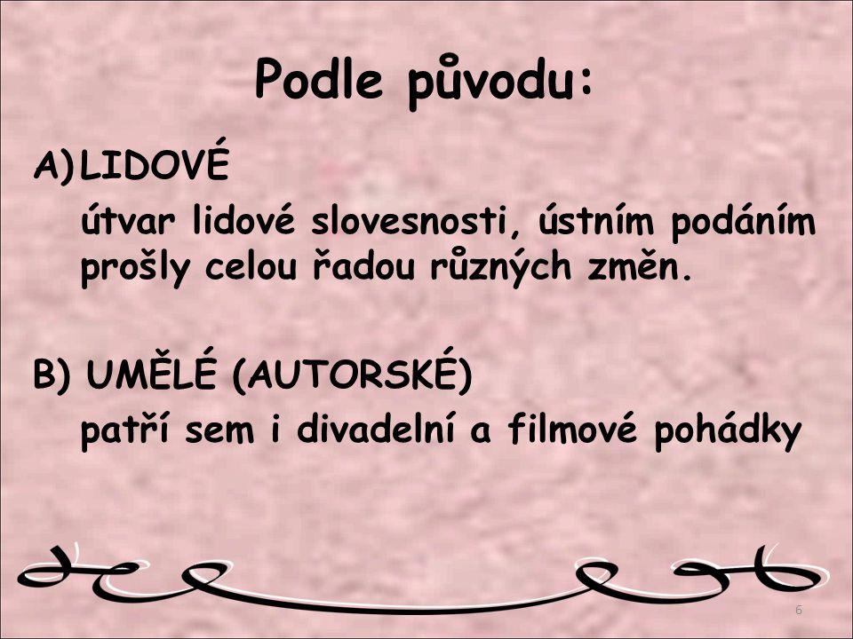 Podle formy: a)prozaické (nejčastěji), b)básnické (např.Zlatovláska - klasická pohádka K.J.Erbena → zveršoval Josef Kainar, Špalíček veršů a pohádek – Frant.