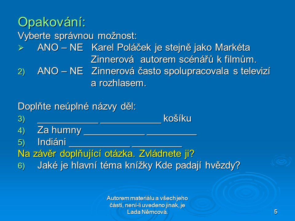 Autorem materiálu a všech jeho částí, není-li uvedeno jinak, je Lada Němcová.5 Opakování: Vyberte správnou možnost: AAAANO – NE Karel Poláček je stejně jako Markéta Zinnerová autorem scénářů k filmům.