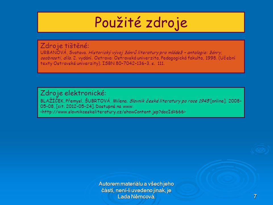 Autorem materiálu a všech jeho částí, není-li uvedeno jinak, je Lada Němcová.7 Použité zdroje Zdroje tištěné: URBANOVÁ, Svatava.