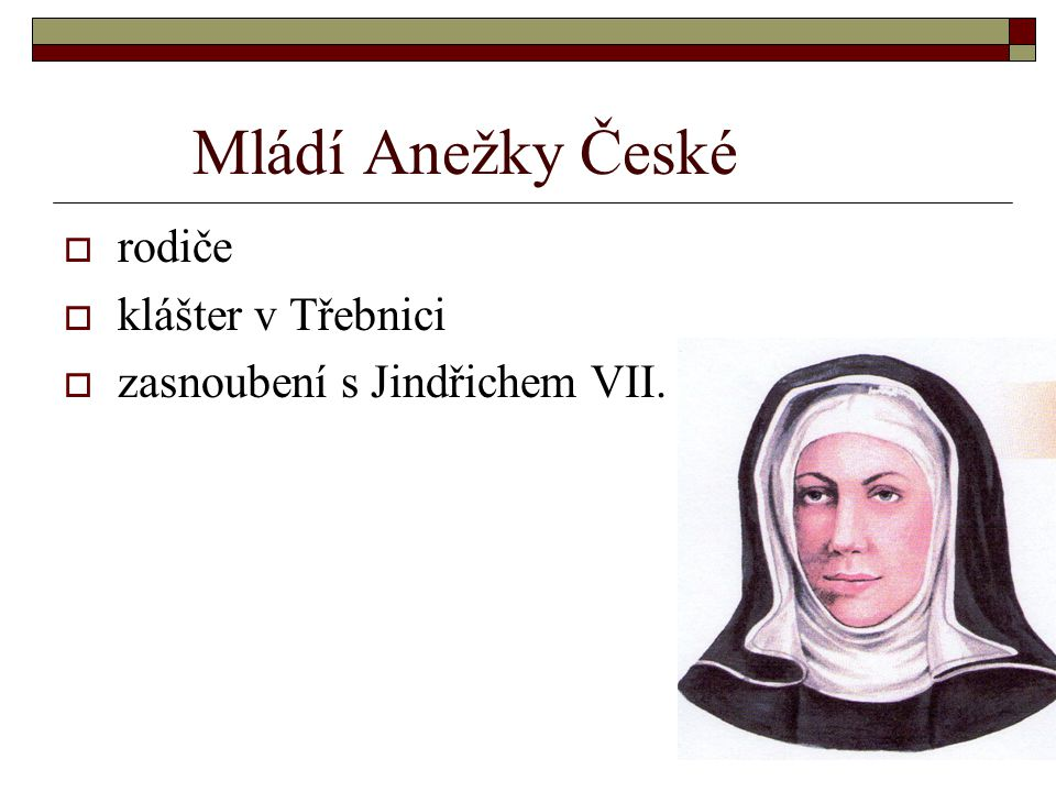 Mládí Anežky České  rodiče  klášter v Třebnici  zasnoubení s Jindřichem VII.