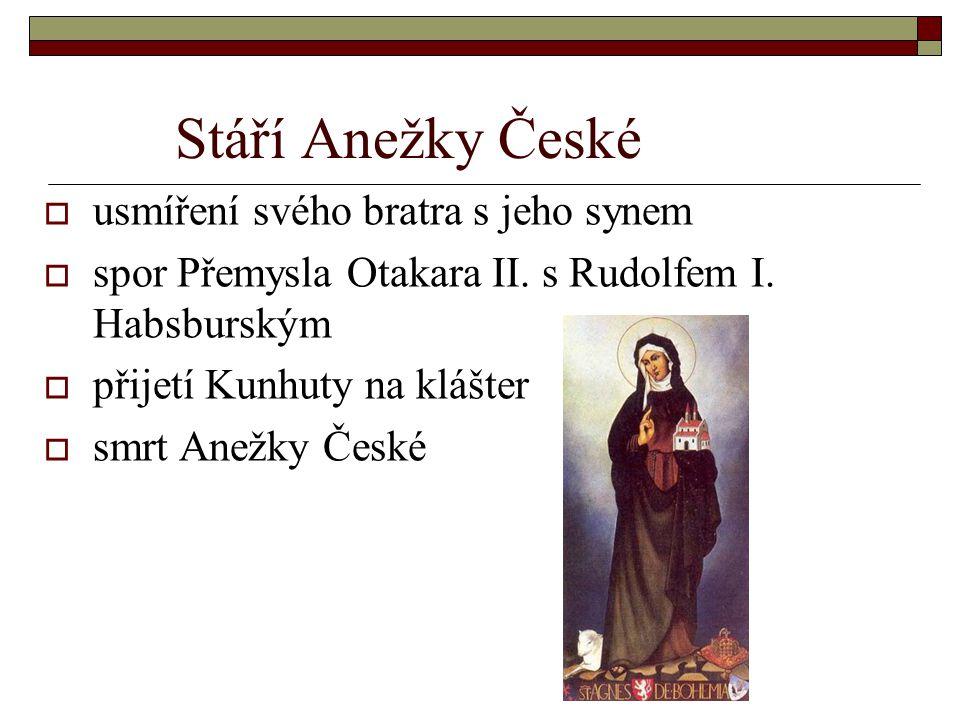 Stáří Anežky České  usmíření svého bratra s jeho synem  spor Přemysla Otakara II. s Rudolfem I. Habsburským  přijetí Kunhuty na klášter  smrt Anež