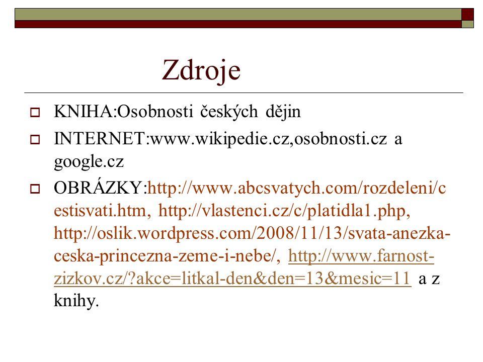 Zdroje  KNIHA:Osobnosti českých dějin  INTERNET:www.wikipedie.cz,osobnosti.cz a google.cz  OBRÁZKY:http://www.abcsvatych.com/rozdeleni/c estisvati.