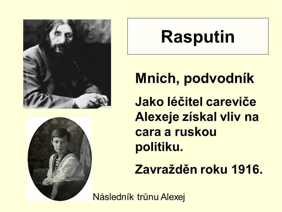 Rasputin Mnich, podvodník Jako léčitel careviče Alexeje získal vliv na cara a ruskou politiku. Zavražděn roku 1916. Následník trůnu Alexej