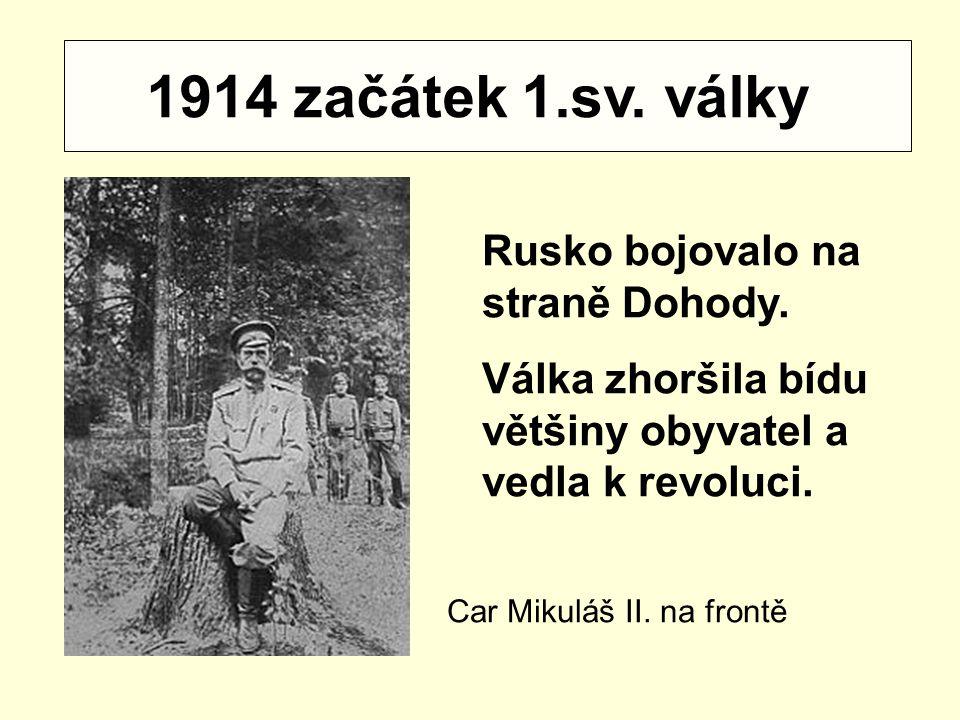 1914 začátek 1.sv. války Rusko bojovalo na straně Dohody. Válka zhoršila bídu většiny obyvatel a vedla k revoluci. Car Mikuláš II. na frontě