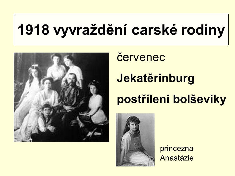 1918 vyvraždění carské rodiny červenec Jekatěrinburg postříleni bolševiky princezna Anastázie