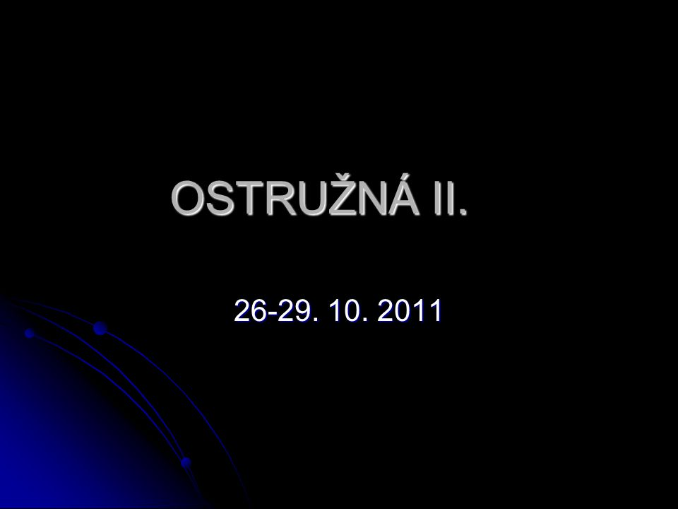 OSTRUŽNÁ II. 26-29. 10. 2011