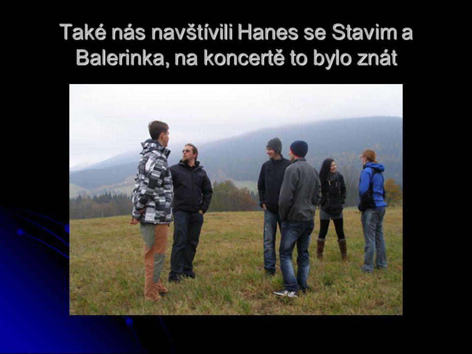Také nás navštívili Hanes se Stavim a Balerinka, na koncertě to bylo znát