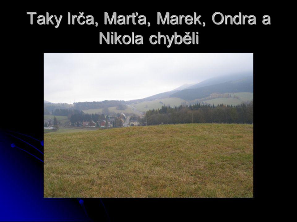 Taky Irča, Marťa, Marek, Ondra a Nikola chyběli