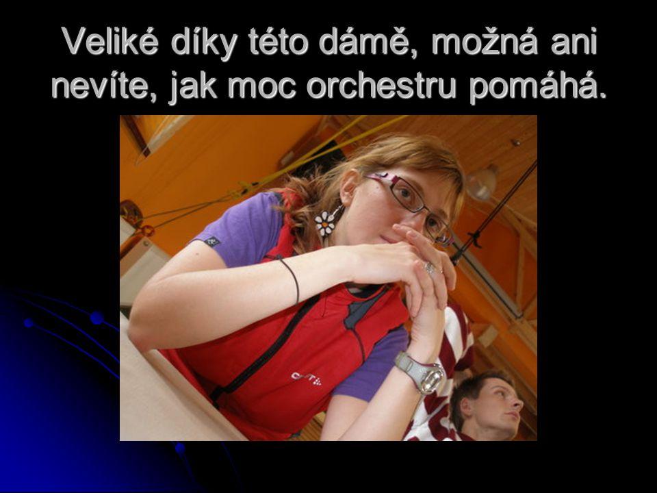 Veliké díky této dámě, možná ani nevíte, jak moc orchestru pomáhá.