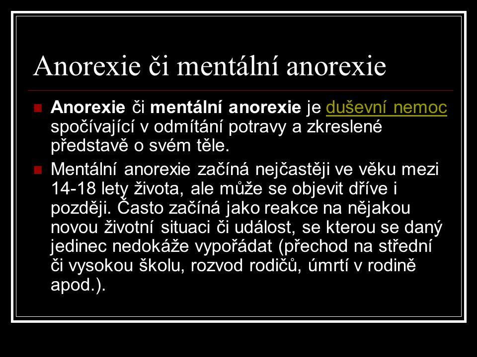 Anorexie či mentální anorexie Anorexie či mentální anorexie je duševní nemoc spočívající v odmítání potravy a zkreslené představě o svém těle.duševní