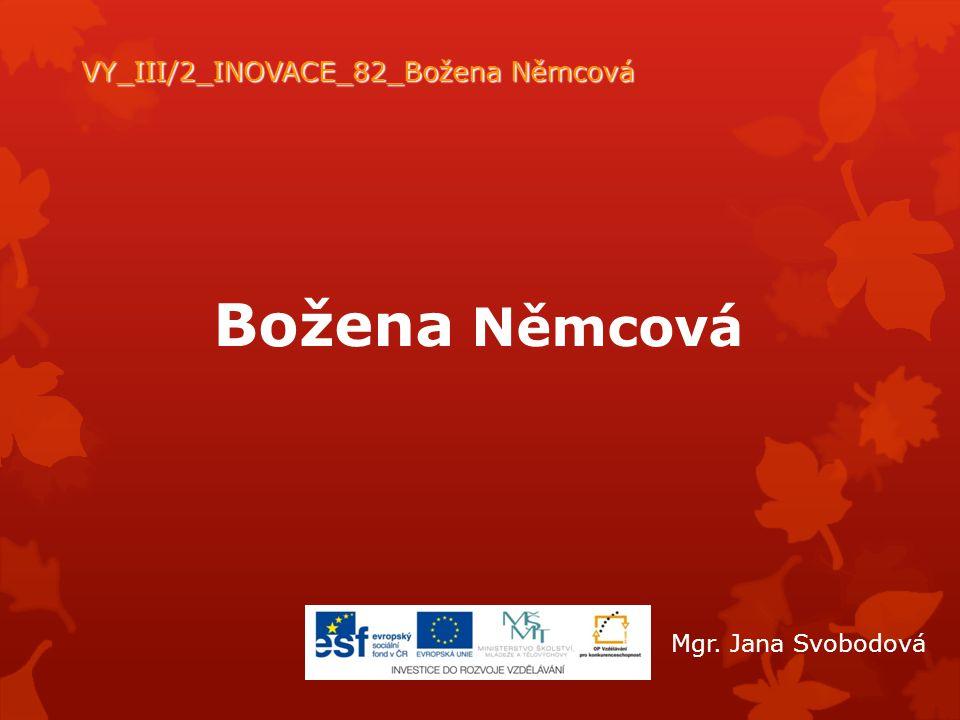 Božena Němcová VY_III/2_INOVACE_82_Božena Němcová Mgr. Jana Svobodová