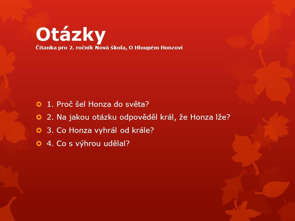 Otázky Čítanka pro 2. ročník Nová škola, O Hloupém Honzovi  1.