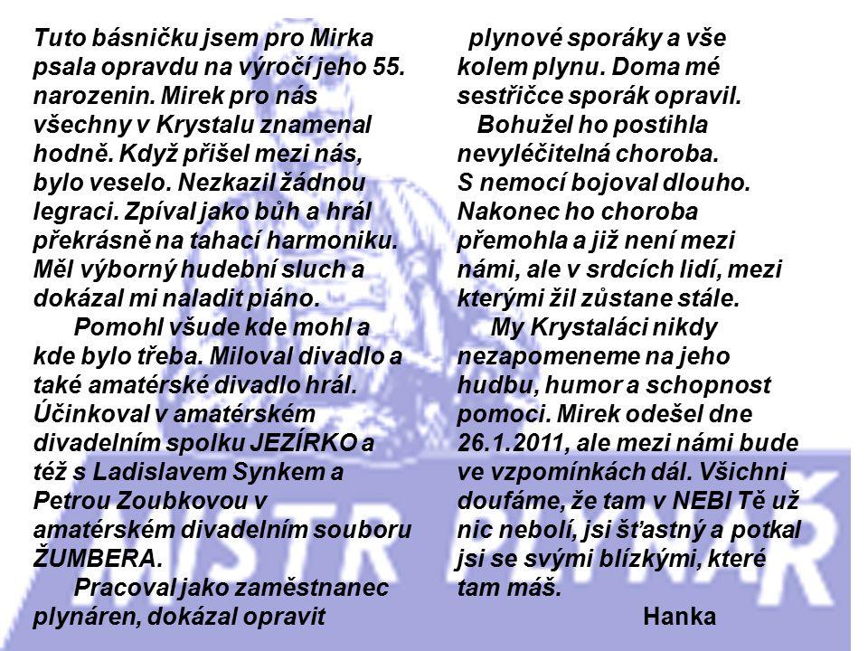 Tuto básničku jsem pro Mirka psala opravdu na výročí jeho 55. narozenin. Mirek pro nás všechny v Krystalu znamenal hodně. Když přišel mezi nás, bylo v